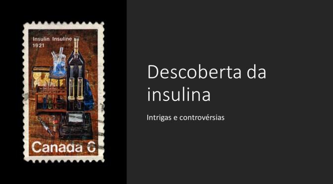Descoberta da Insulina:  intrigas e controvérsias