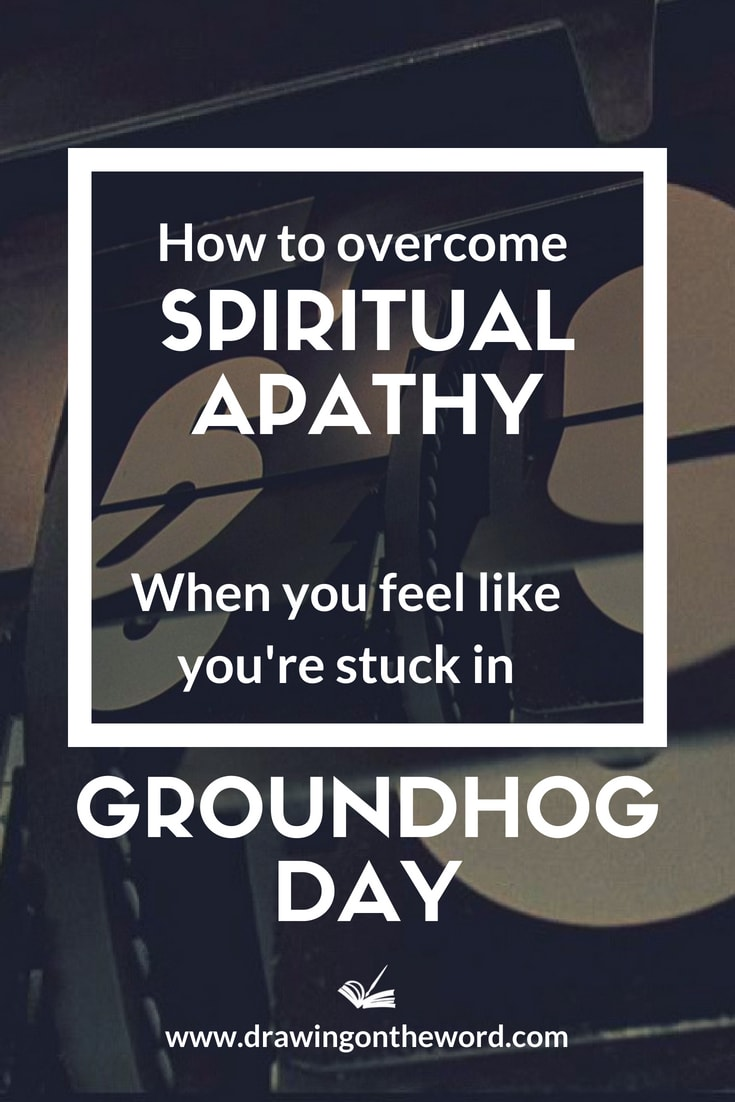 How to overcome spiritual apathy while stuck in Groundhog Day