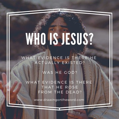 Who is Jesus? Evidence for his existence and resurrection.