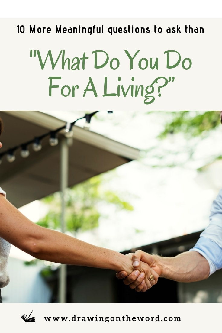 """10 more meaningful questions to ask instead of """"what do you do for a living?"""" #whatdoyoudo #connecting #questions #introductions #meaningfulconversation #identity #identityinchrist #jesus"""