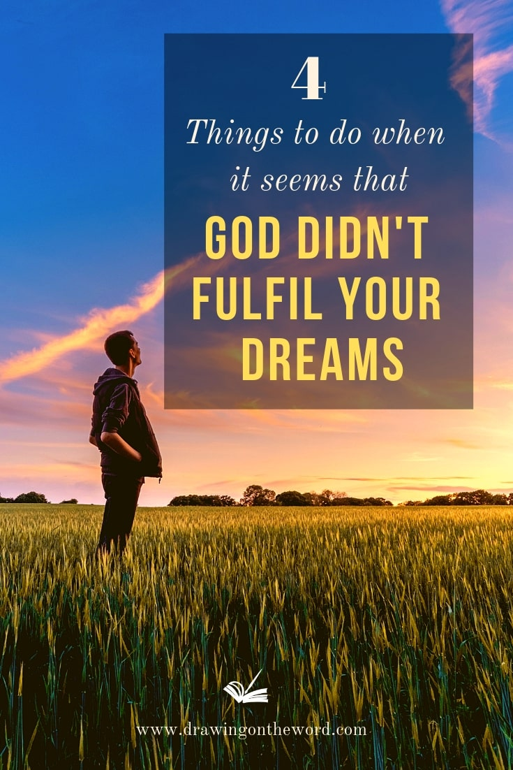 4 things to do when it seems God didn't fulfil your dreams #dreams #brokendreams #trust #trustingod #trustinggod #faith #drawingontheword #dotw #delightyourselfinthelord