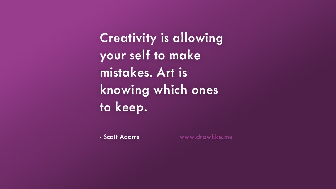 Creativity is allowing your self to make mistakes. Art is knowing which ones to keep. - Scott Adams
