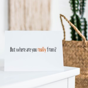 'But where are you really from?' – 4 x 6″ blank greeting card