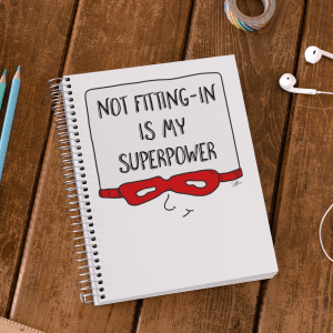 """Not fitting-in is my superpower""- notebook"