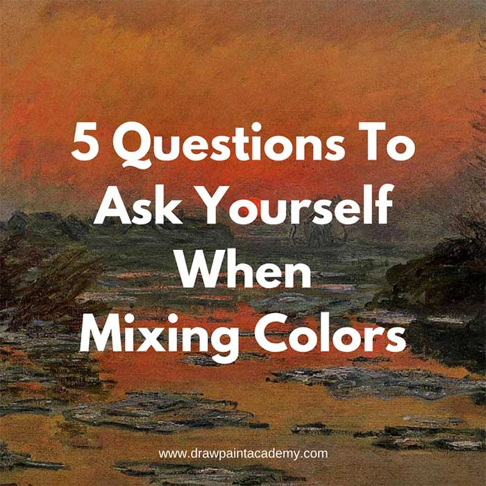 5 Questions To Ask Yourself When Mixing Colors