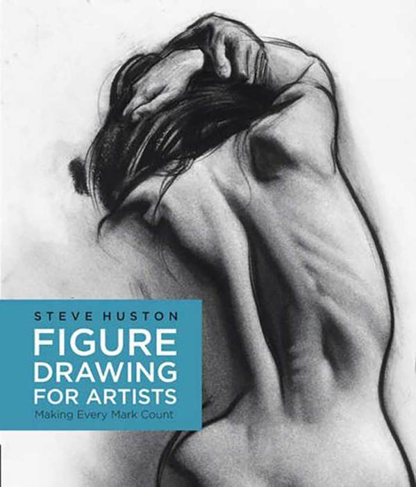 Figure Drawing for Artists Making Every Mark Count by Steve Hudson