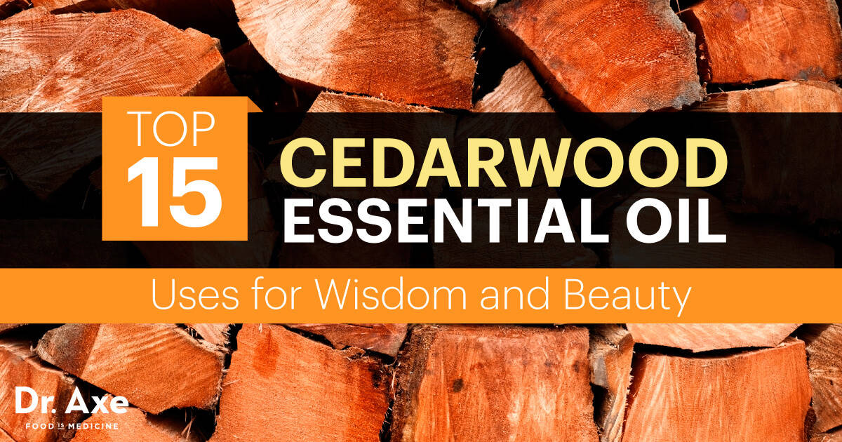 Cedarwood Essential Oil 15 Uses For Wisdom Amp Beauty Dr Axe