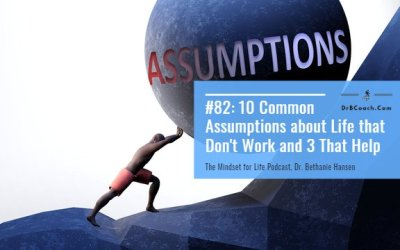#82: 10 Common Assumptions about Life that Don't Work and 3 That Help