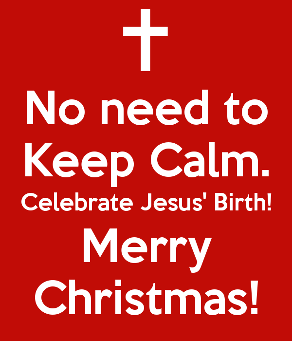 no-need-to-keep-calm-celebrate-jesus-birth-merry-christmas