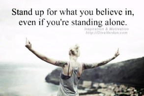 Stand up for what you believe in, even if you're standing alone. ~Dr. Diva Verdun - http://DivaVerdun.com