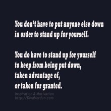you have to stand up for yourself - Dr. Diva Verdun - http://drdivaphd.com
