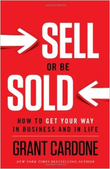 Book Review: Sell Or Be Sold by Grant Cardone (@GrantCardone)