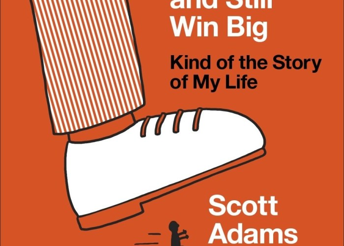 How To Fail At Almost Everything And Still Win Big by Scott Adams (@ScottAdamsSays) [Book Review]