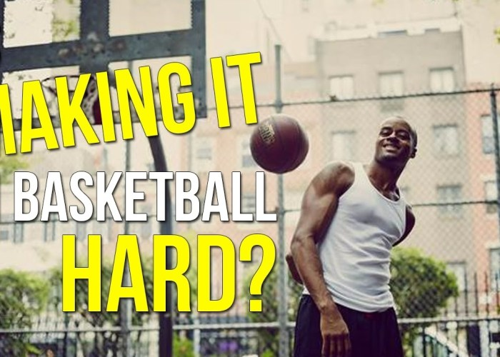 "VIDEO: Is ""Making It"" In Basketball Hard?"