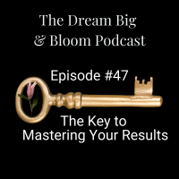 #47 The Key to Mastering Your Results