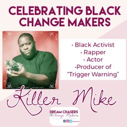 The title of the photo says Celebrating Black Change Makers.  Below on the right is Killer Mike, wearing a black t-shirt, he is making a serious face and holding a small kitten.  On the right to his picture is a list of his accomplishments, including, black activist, rapper, actor, and producer of trigger warning.  Below is his name and the Dream Chasers and Change Makers Logo.
