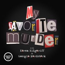 Podcast Recommendation: My Favorite Murder with Karen Kilgariff and Georgia Hardstark.  Cut out Magazine Letters over a black background.
