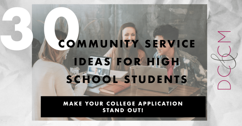 Title of blog post: 30 Community Service Ideas for High School Students: Make Your College Application Stand Out.  Photo of High School Students sitting at a table. Dream Chasers and Change Makers Logo to the right.