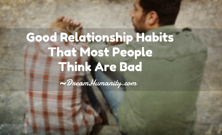 Good Relationship Habits That Most People Think Are Bad