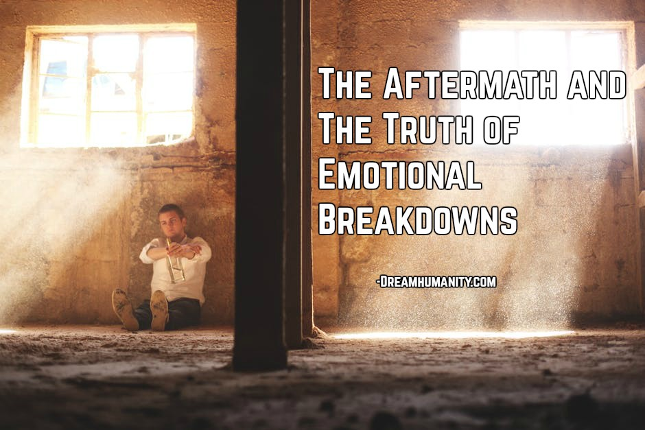 The Aftermath And The Truth Of Emotional Breakdowns