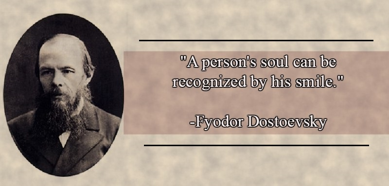 A Person's Soul Can Be Recognized By His Smile, Said Fyodor Dostoevsky