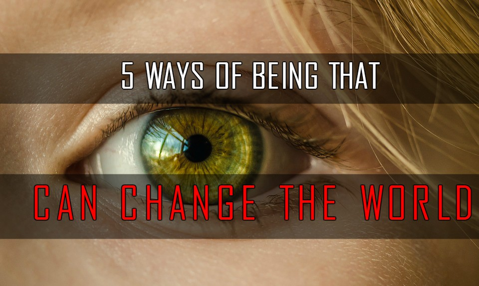Five Ways of Being That Can Change the World