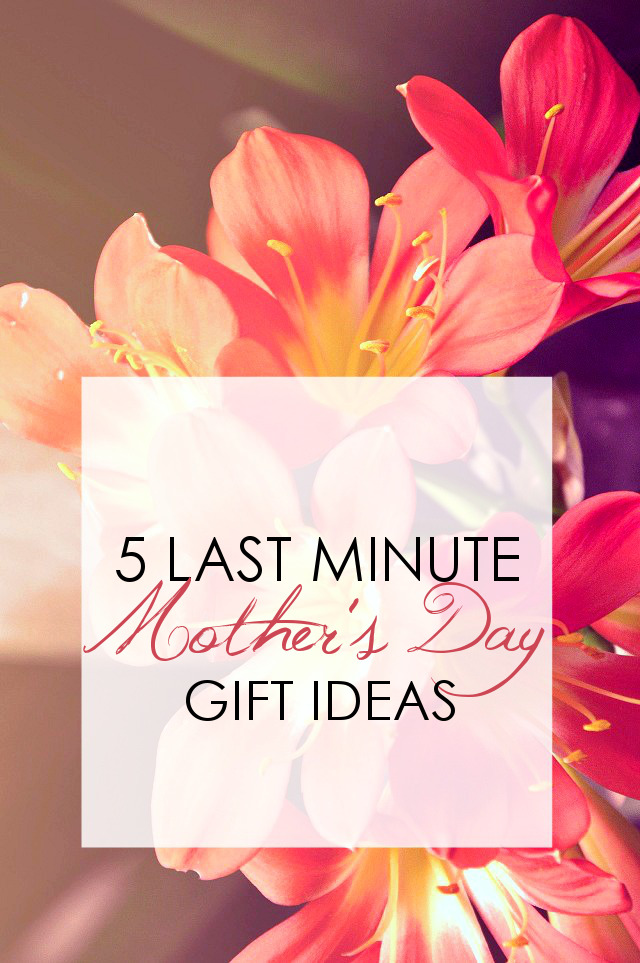 5 Last Minute Mother's Day Gifts that Won't Disappoint