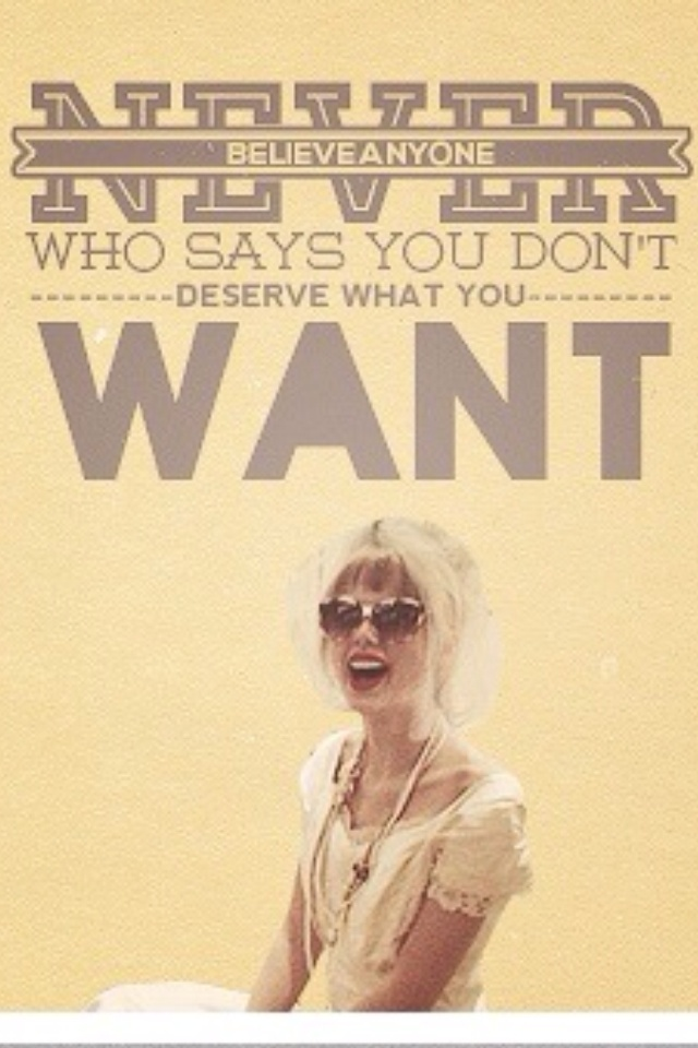 Taylor Swift Girl Power Lessons I You Deserve What You Want