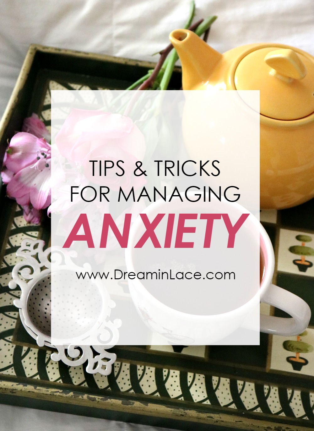 Tips for Managing Anxiety I DreaminLace.com #Anxiety #Inspo