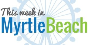 Things to do in Myrtle Beach this week