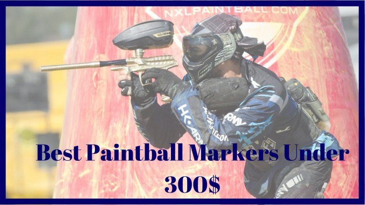 Best Paintball Guns Under 300 dollars