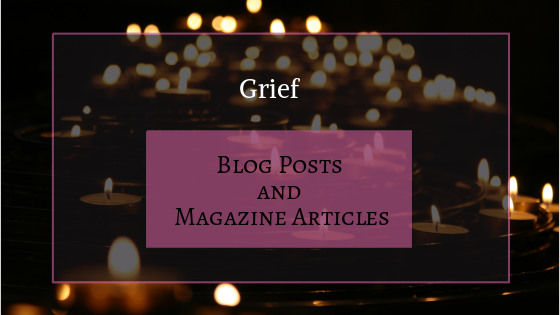 Grief Blog Posts and Magazine Articles