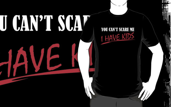 You Can't Scare Me I Have Kids T-Shirt