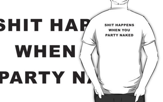 Shit happens when you party naked – Bad Santa T-Shirt