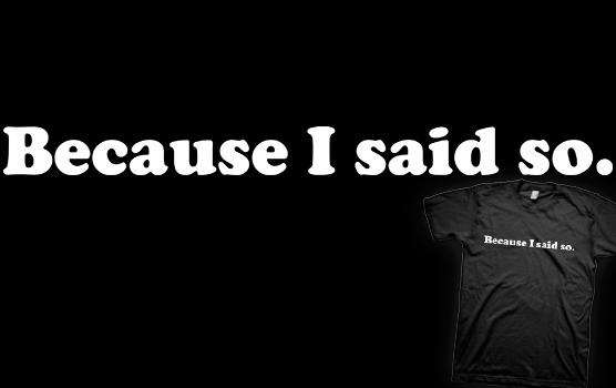 Because I Said So T-Shirt