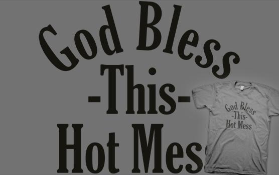 God Bless This Hot Mess T-Shirt