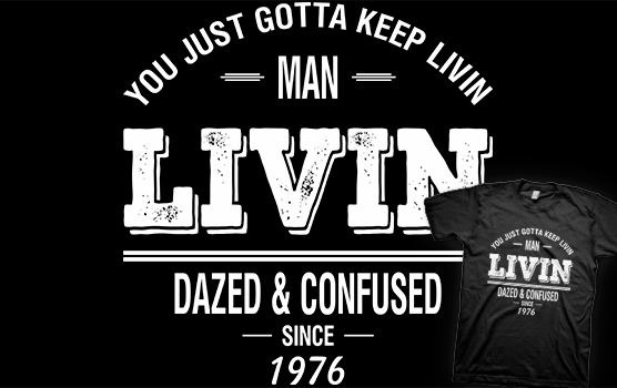 Dazed and Confused - LIVIN T-shirt   Dreamteebox