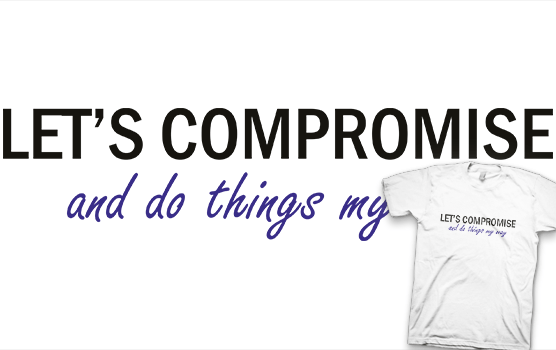 Let's Compromise T-Shirt