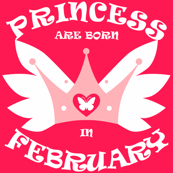 Princess Are Born In February T-shirt