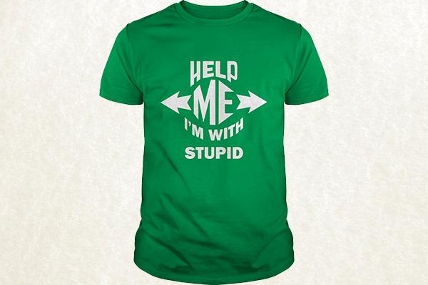 Help Me, I'm With Stupid T-shirt