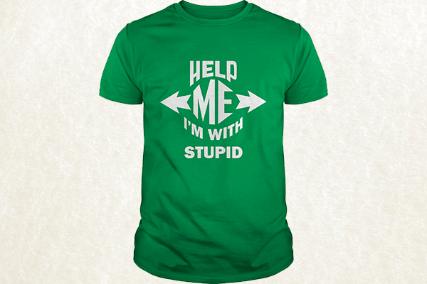 Help Me, I'm With Stupid T-shirt