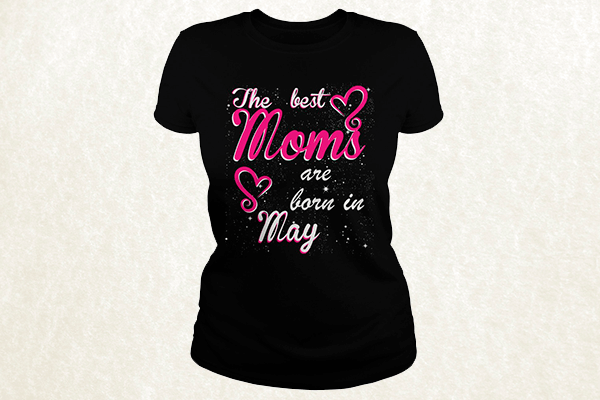The Best Moms are born in May T-shirt
