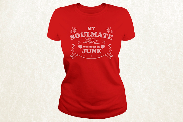 My Soulmate was born in June T-shirt