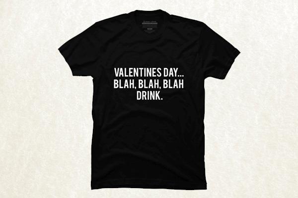 Valentines Day Blah Blah Blah Drink T-shirt