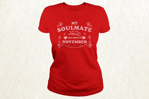 My Soulmate are born in November T-shirt