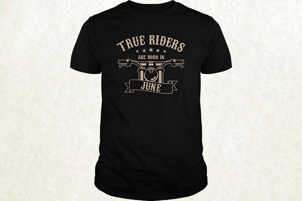 True Riders are born in June T-shirt