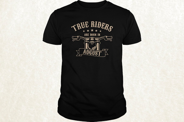 True Riders are born in August T-shirt