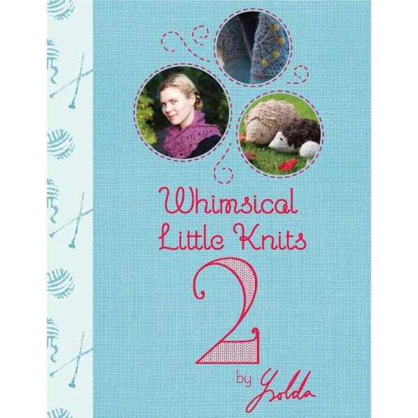 Whimsical Little Knits 2 by Ysolda Teague, Dream Weaver Yarns LLC