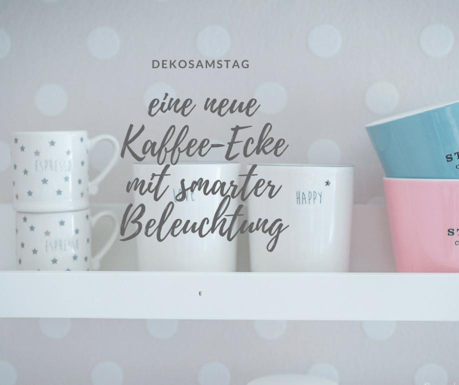 DEKOSAMSTAG – Neugestaltung meiner Kaffee-Ecke in der Küche und wie man eine Dekolampe mit smarter Beleuchtung pimpt! #DEKOSAMSTAG