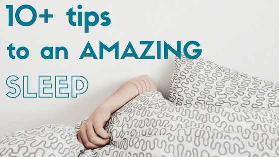 10+ Tips to an Amazing Sleep